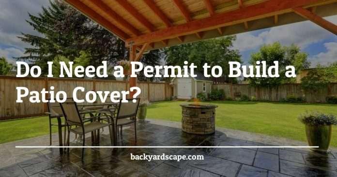 do i need a permit to build a patio cover backyardscape